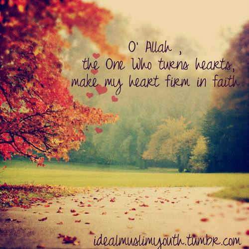 O' Allah, the One Who turns hearts, make my heart firm in faith